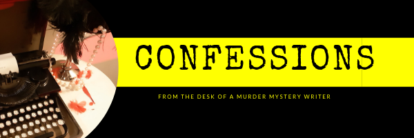 Confessions - our newsletter straight from the desk of a murder mystery writer